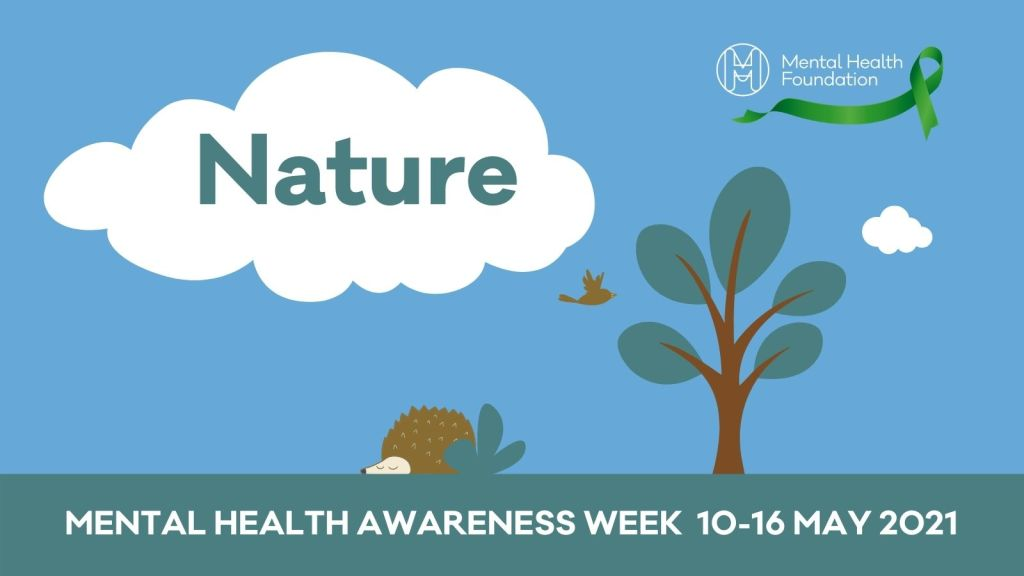 A cartoon of an outdoor setting. There is a cloud with the word nature in it and a tree with a small bird flying towards in. On the ground is a hedgehog ontop of grass where the words mental health awareness week 10-16 May 2021 are written.  In the top righthand corner is the logo for the charity Mental health foundation.
